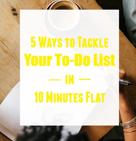 5 Ways to Tackle Your To-Do List in 10 Minutes (or Less)